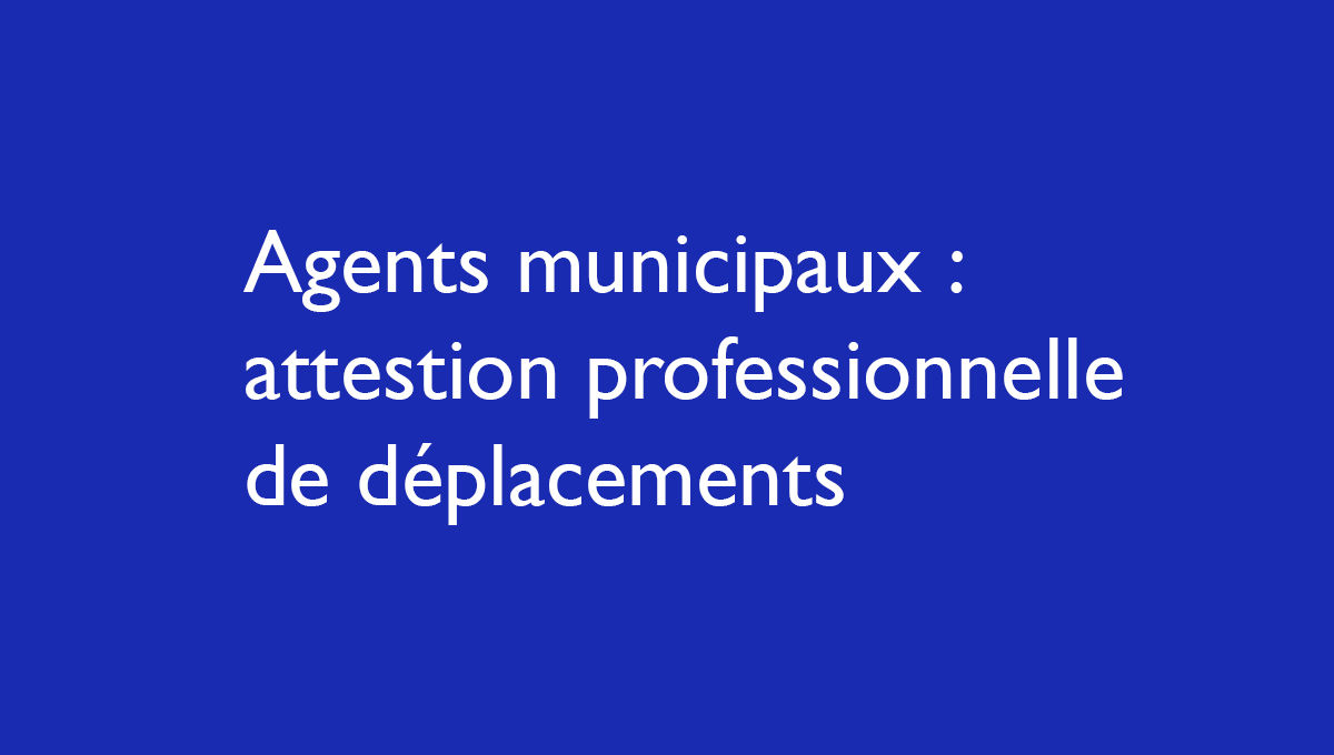 Agents municipaux : attestation de déplacements